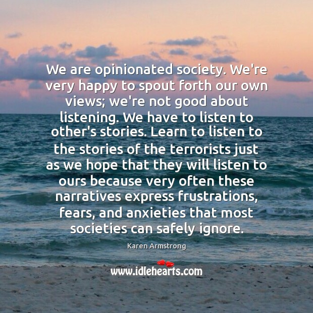 We are opinionated society. We're very happy to spout forth our own Karen Armstrong Picture Quote