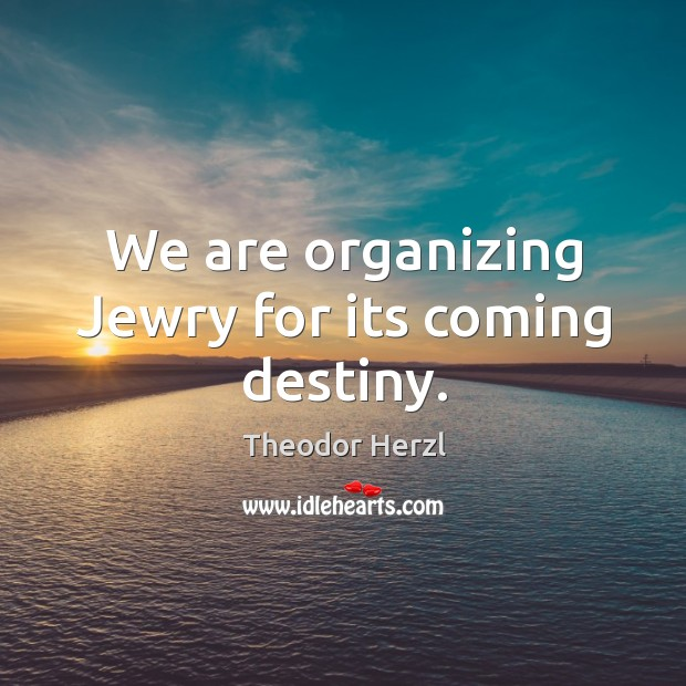 Image, We are organizing jewry for its coming destiny.