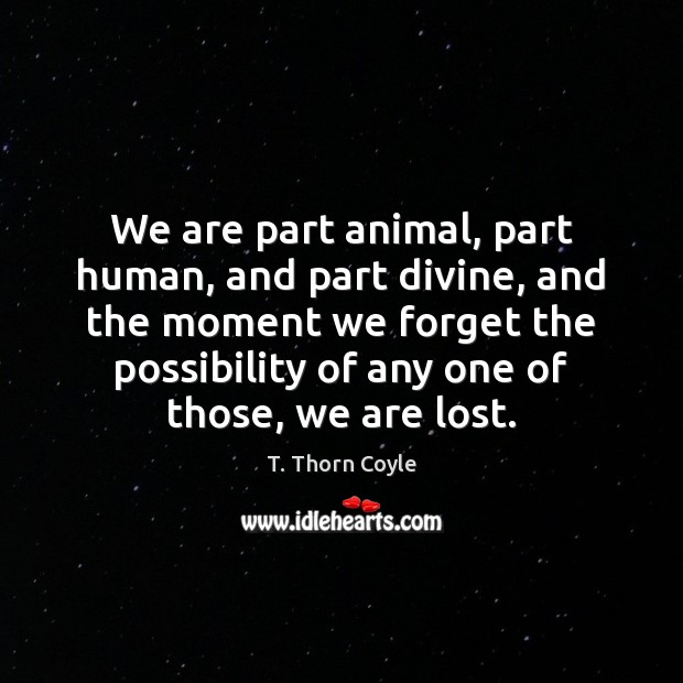 We are part animal, part human, and part divine, and the moment Image