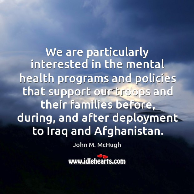 We are particularly interested in the mental health programs and policies that John M. McHugh Picture Quote