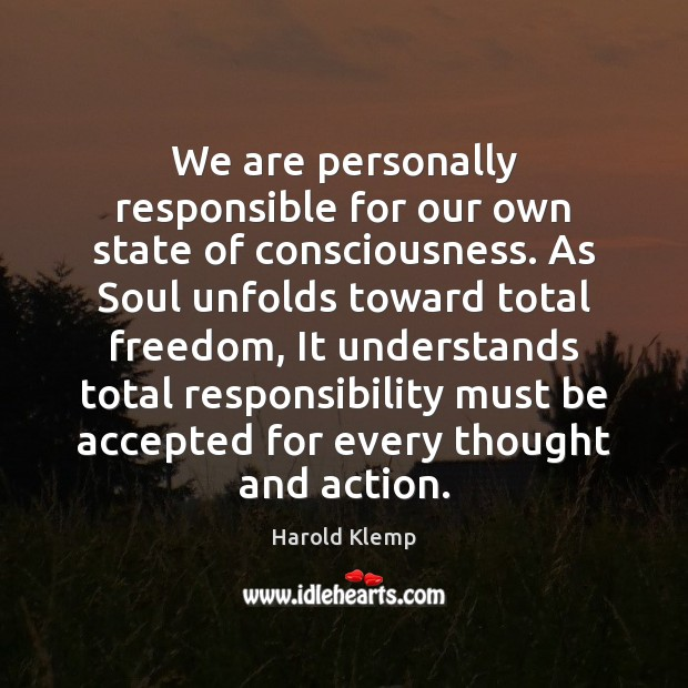 We are personally responsible for our own state of consciousness. As Soul Image