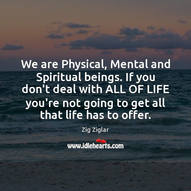 We are Physical, Mental and Spiritual beings. If you don't deal with Image