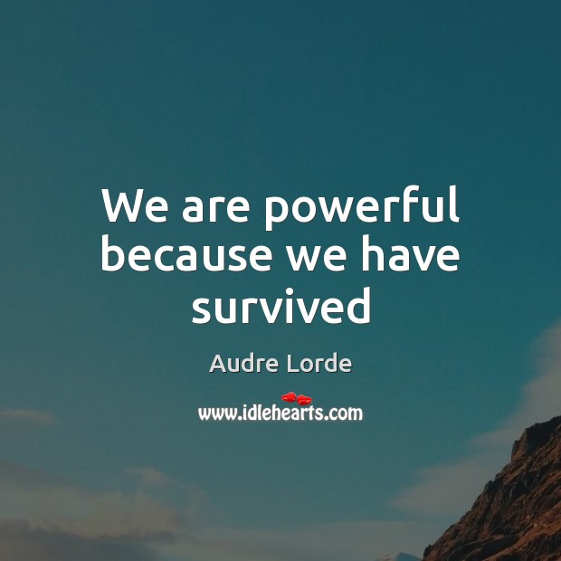 We are powerful because we have survived Audre Lorde Picture Quote