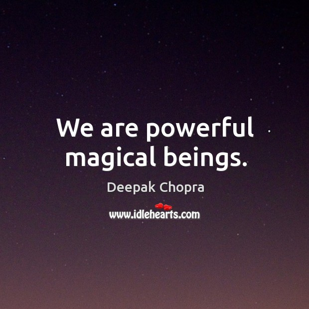 We are powerful magical beings. Image