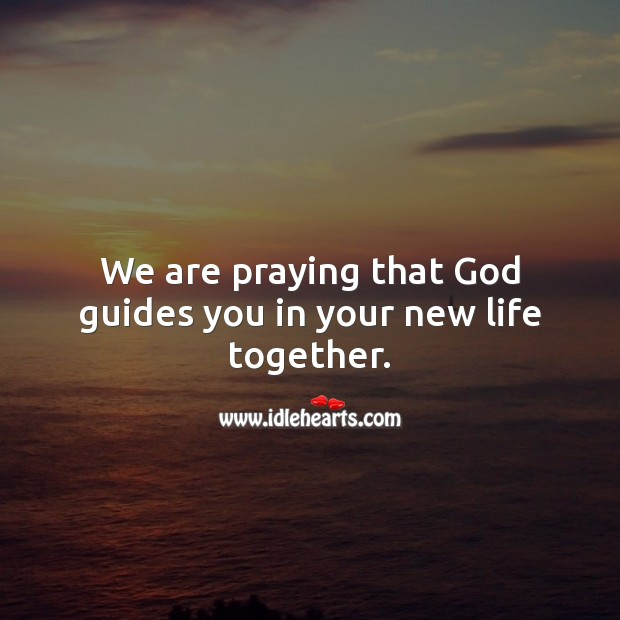 We are praying that God guides you in your new life together. Religious Wedding Messages Image