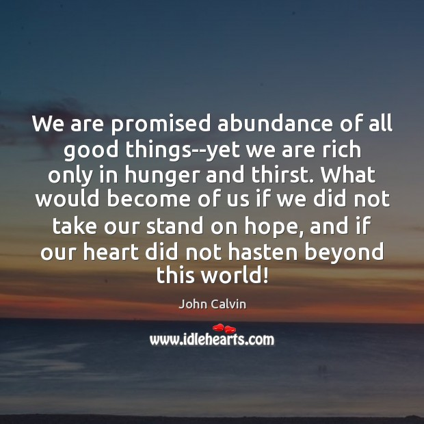 We are promised abundance of all good things–yet we are rich only John Calvin Picture Quote