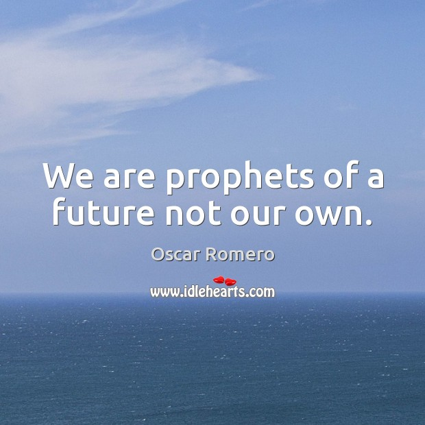 We are prophets of a future not our own. Image