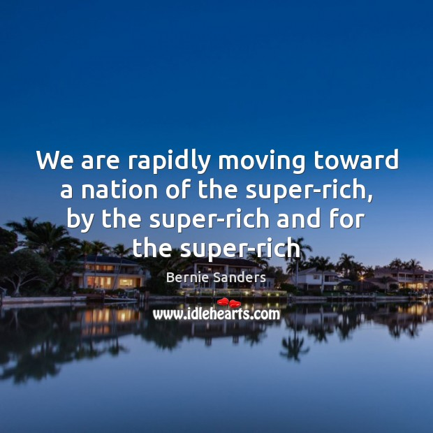 We are rapidly moving toward a nation of the super-rich, by the Bernie Sanders Picture Quote