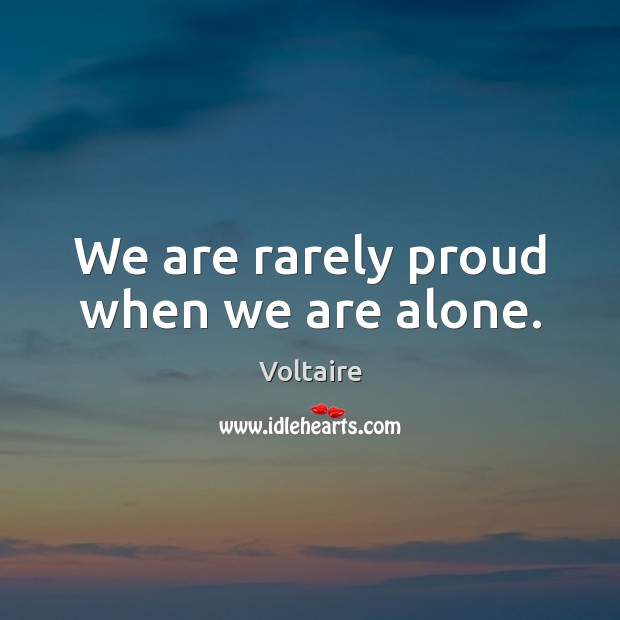 Image, We are rarely proud when we are alone.