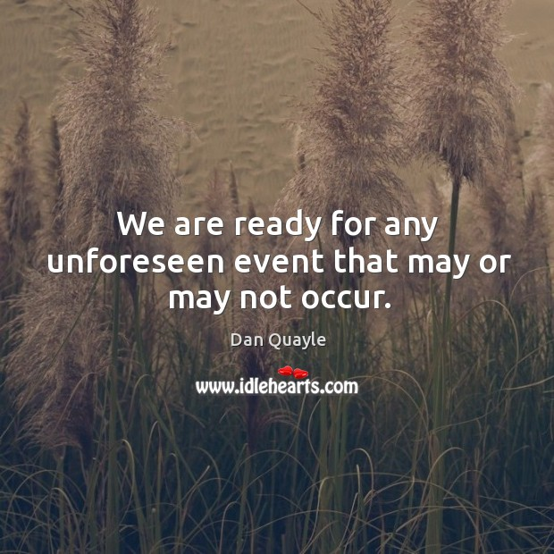We are ready for any unforeseen event that may or may not occur. Image