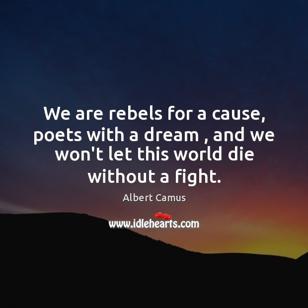 Image, We are rebels for a cause, poets with a dream , and we