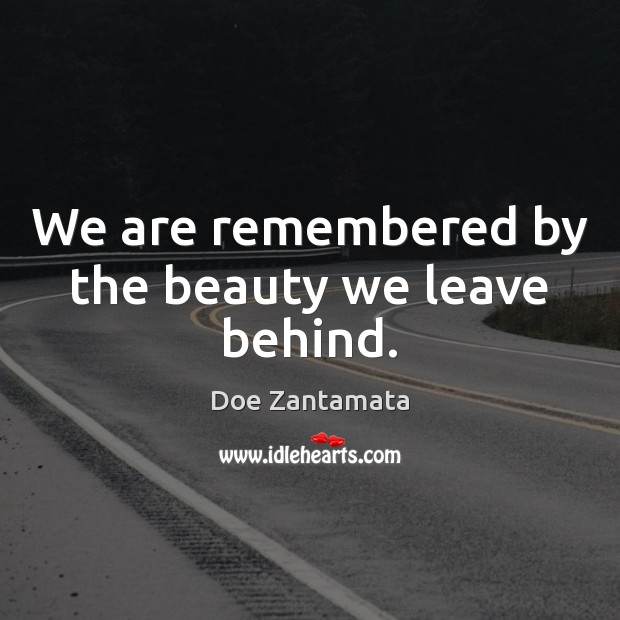 We are remembered by the beauty we leave behind. Positive Quotes Image