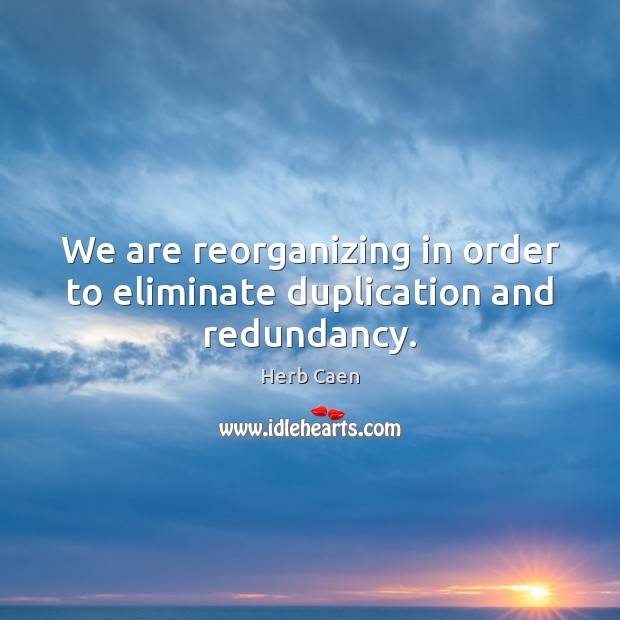 Image, We are reorganizing in order to eliminate duplication and redundancy.