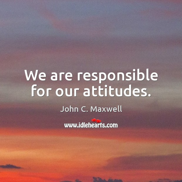 We are responsible for our attitudes. Image