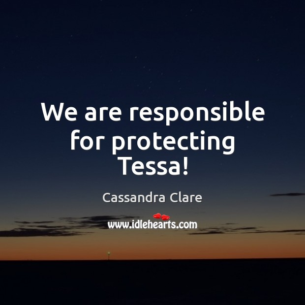 Image, We are responsible for protecting Tessa!