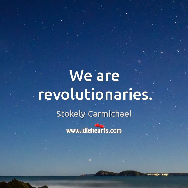 We are revolutionaries. Image