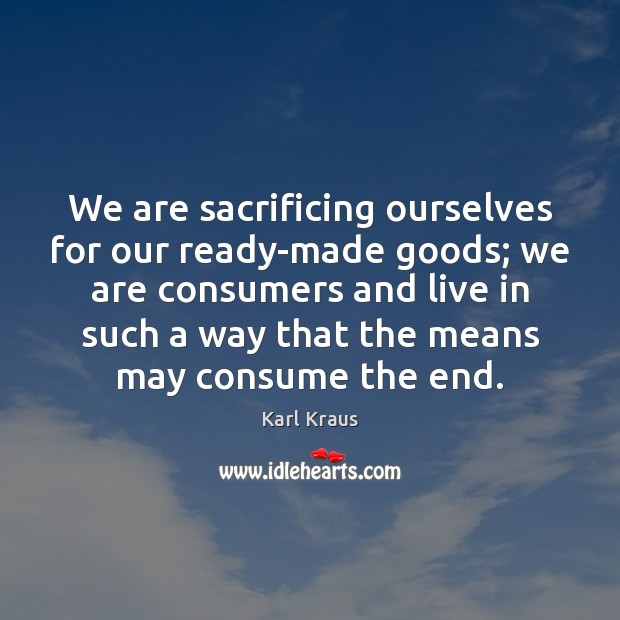 Image, We are sacrificing ourselves for our ready-made goods; we are consumers and