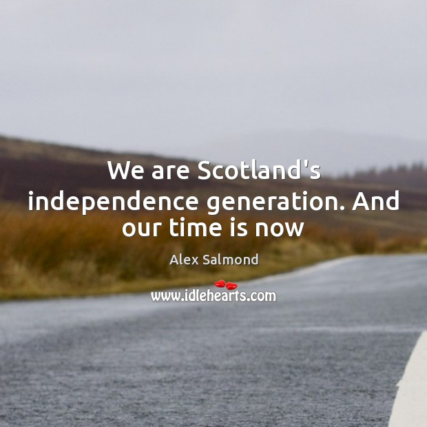 Image, We are Scotland's independence generation. And our time is now