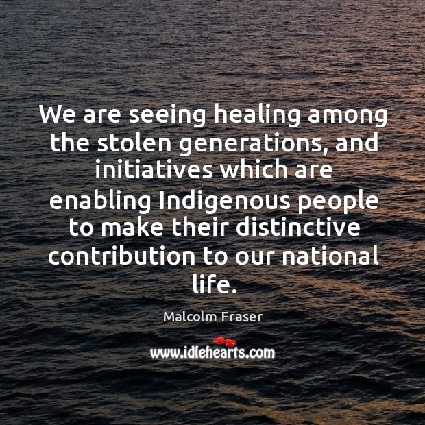 We are seeing healing among the stolen generations, and initiatives which are enabling indigenous Image