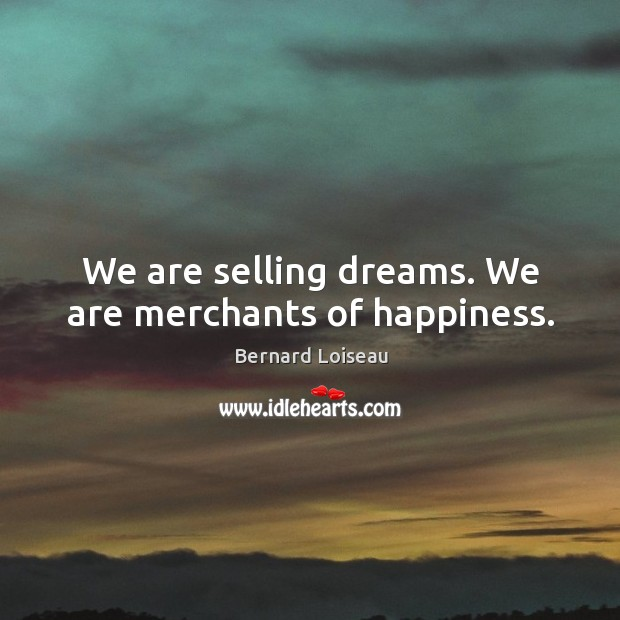 Image, We are selling dreams. We are merchants of happiness.