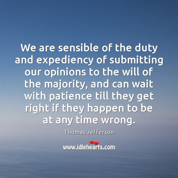We are sensible of the duty and expediency of submitting our opinions Thomas Jefferson Picture Quote