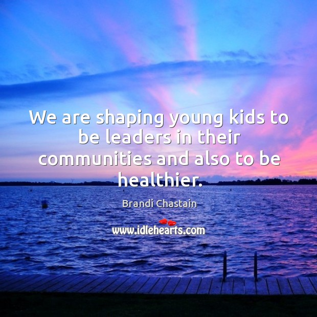We are shaping young kids to be leaders in their communities and also to be healthier. Image