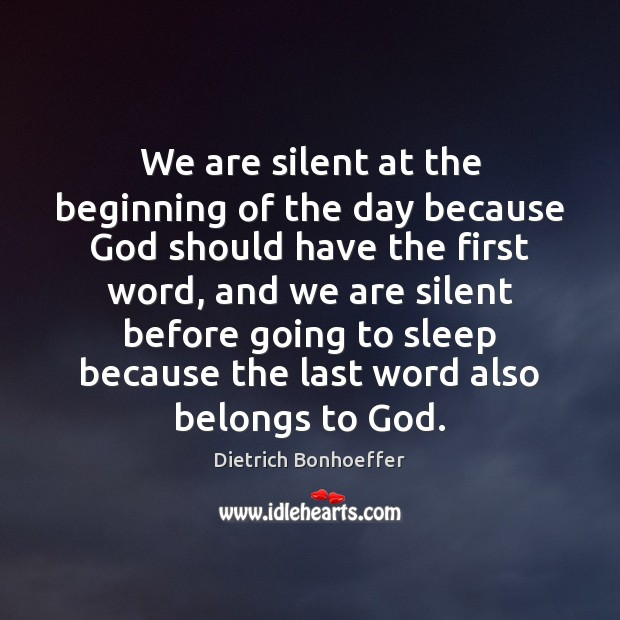 We are silent at the beginning of the day because God should Image