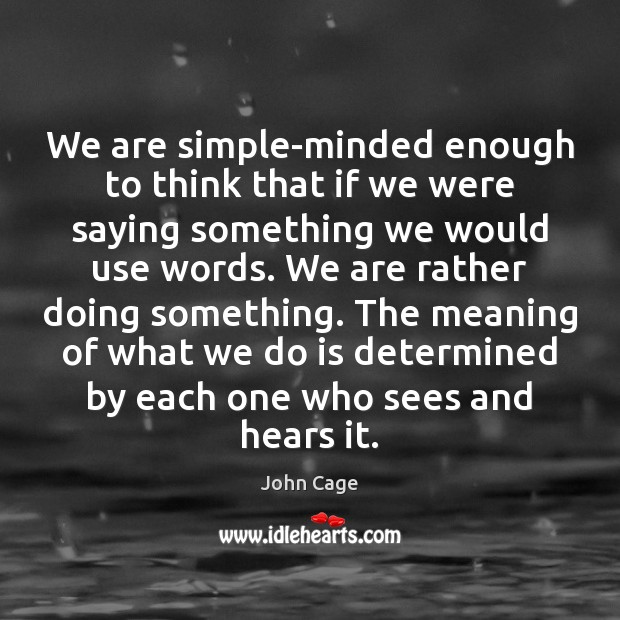 Image, We are simple-minded enough to think that if we were saying something