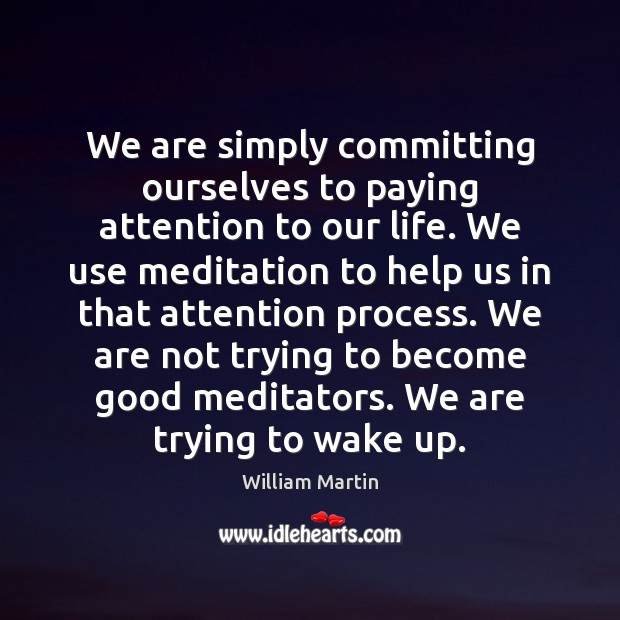 We are simply committing ourselves to paying attention to our life. We Image