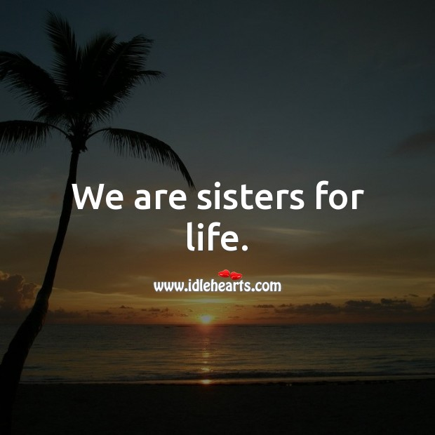 We are sisters for life. Image