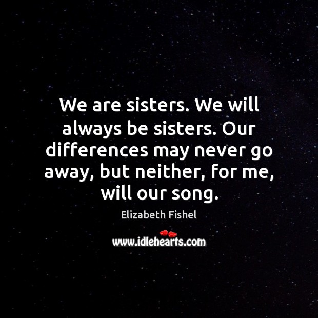 Image, We are sisters. We will always be sisters. Our differences may never