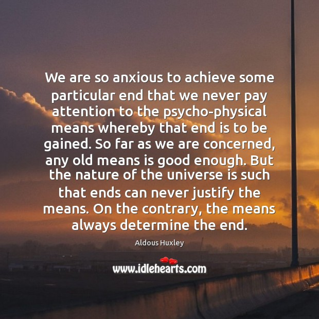 Image, We are so anxious to achieve some particular end that we never