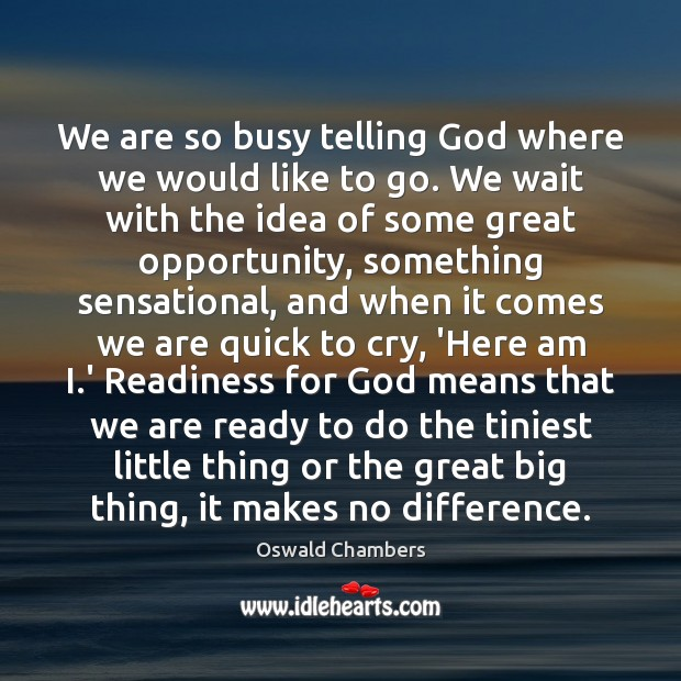 We are so busy telling God where we would like to go. Oswald Chambers Picture Quote