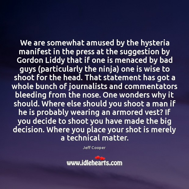 We are somewhat amused by the hysteria manifest in the press at Jeff Cooper Picture Quote
