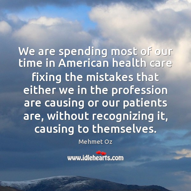 Image, We are spending most of our time in American health care fixing