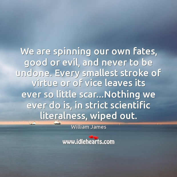 We are spinning our own fates, good or evil, and never to William James Picture Quote