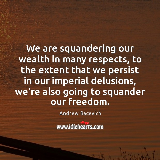 Image, We are squandering our wealth in many respects, to the extent that