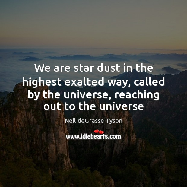 We are star dust in the highest exalted way, called by the Image