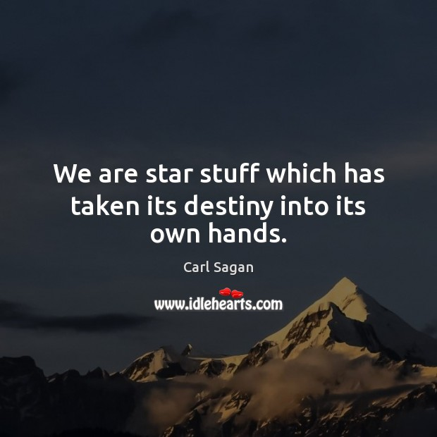 Image, We are star stuff which has taken its destiny into its own hands.