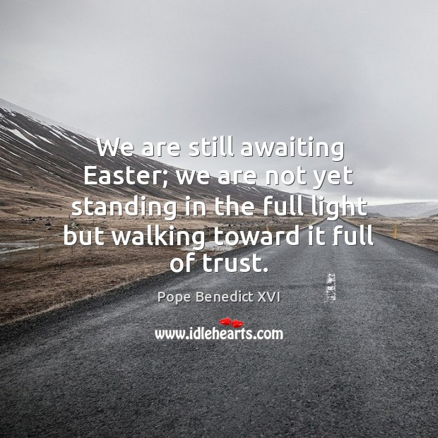 We are still awaiting Easter; we are not yet standing in the Easter Quotes Image