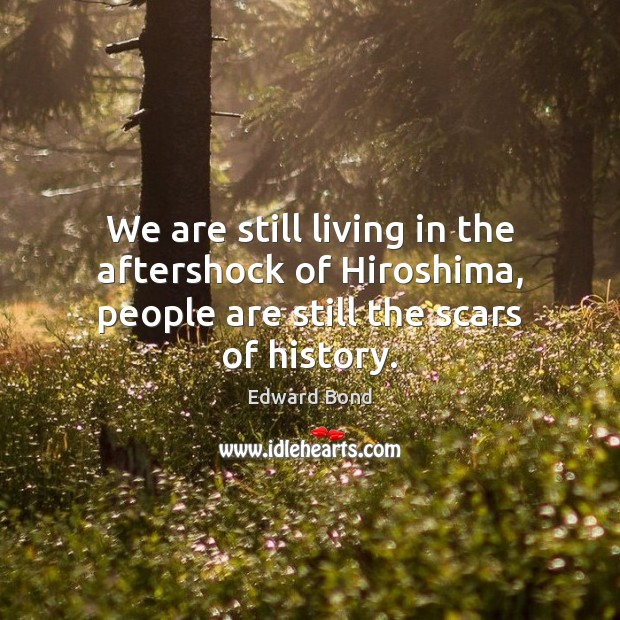 Image, We are still living in the aftershock of Hiroshima, people are still the scars of history.