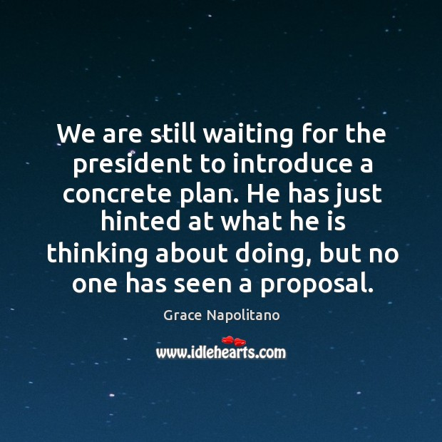 We are still waiting for the president to introduce a concrete plan. Image