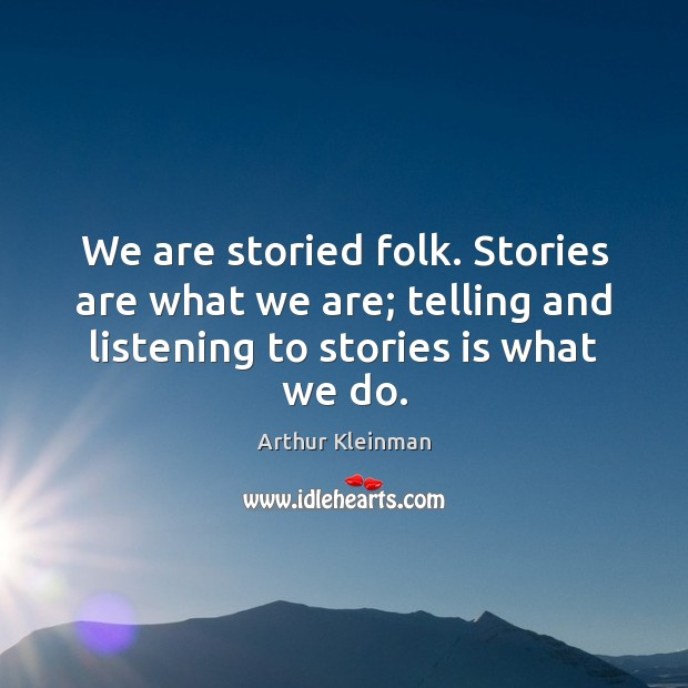 Image, We are storied folk. Stories are what we are; telling and listening