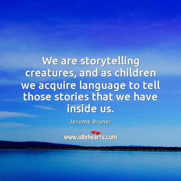 Image, We are storytelling creatures, and as children we acquire language to tell
