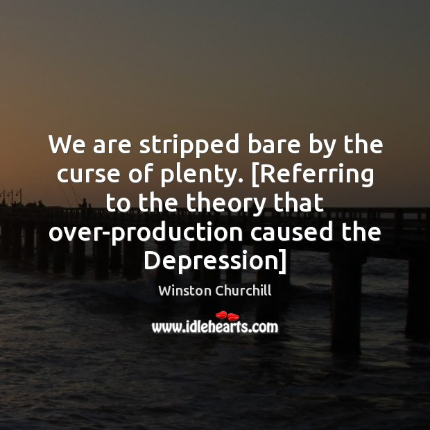 Image about We are stripped bare by the curse of plenty. [Referring to the