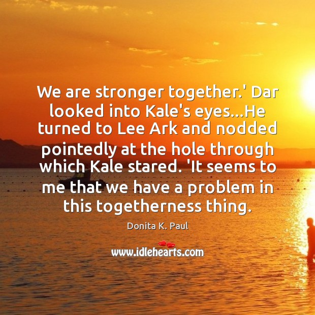 Image, We are stronger together.' Dar looked into Kale's eyes…He turned