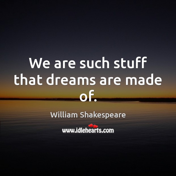 We are such stuff that dreams are made of. Image