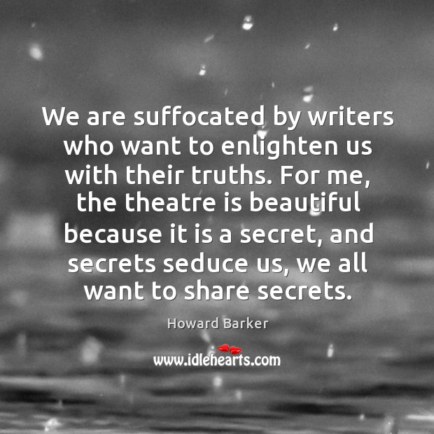 We are suffocated by writers who want to enlighten us with their truths. Image