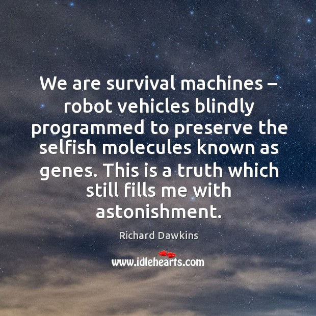 Image, We are survival machines – robot vehicles blindly programmed to preserve the selfish