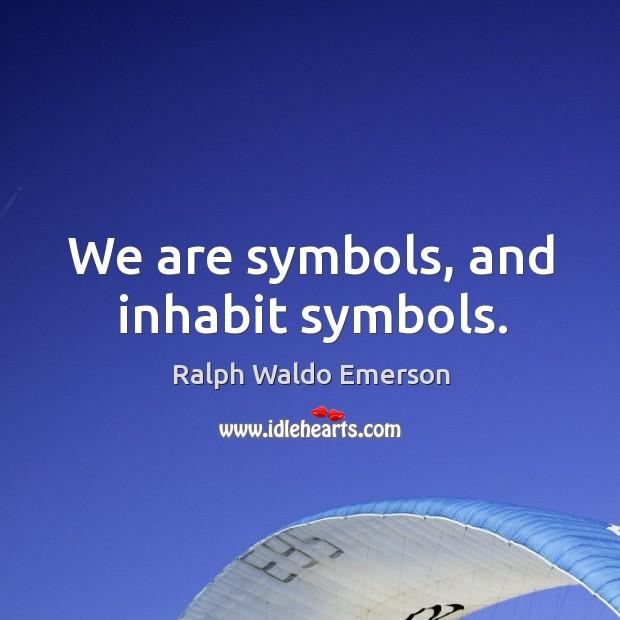 Image, We are symbols, and inhabit symbols.
